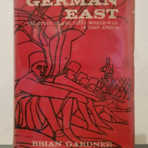 German_East_The_Story_of_the_First_World_War_in_East_Africa_Brian_Gardner