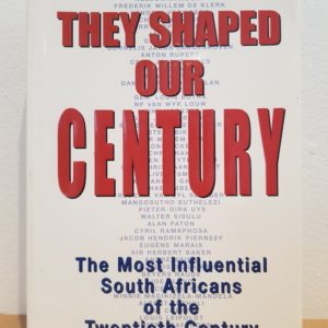 They Shaped Our Century: The Most Influential South Africans of the Twentieth Century
