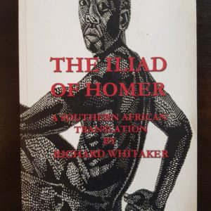 The Iliad Of Homer - Southern African Translation By Richard Whitaker (Signed)